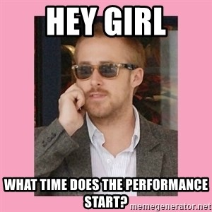 Hey Girl - Hey Girl What time does the Performance start?