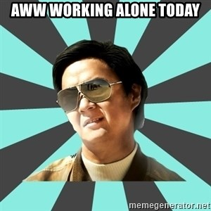 mr chow - Aww working alone today