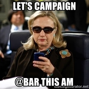 Hillary Text - Let's campaign @bar this am