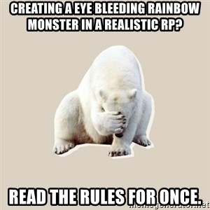 Bad RPer Polar Bear - Creating a eye bleeding rainbow monster in a realistic rp? Read the rules for once.