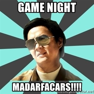 mr chow - GAME NIGHT MADARFACARS!!!!