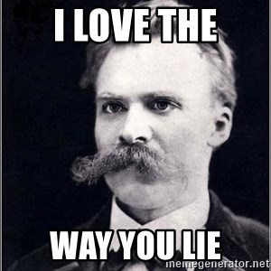 Nietzsche - I love the way you lie