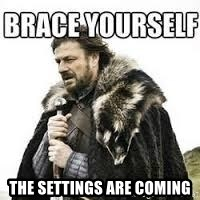 meme Brace yourself -  The settings are coming