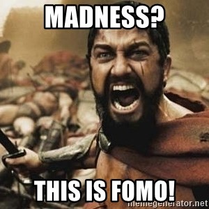 300 - MADNESS? THIS IS FOMO!