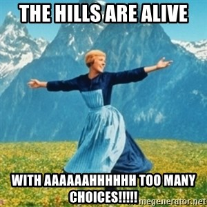 Sound Of Music Lady - the hills are alive with AAAAAAHHHHHH TOO MANY CHOICES!!!!!