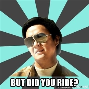 mr chow -  BUT DID YOU RIDE?