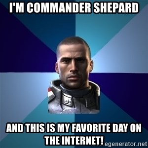 Blatant Commander Shepard - I'm Commander Shepard and this is my favorite day on the internet!