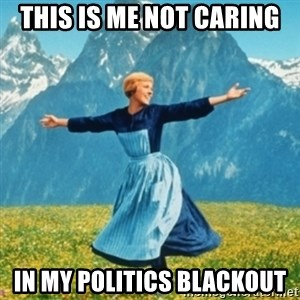 Sound Of Music Lady - THIS IS ME NOT CARING IN MY POLITICS BLACKOUT