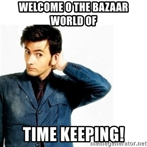 Doctor Who - Welcome o the bazaar world of  Time keeping!