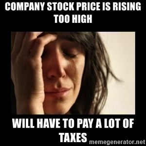 todays problem crying woman - COMPANY STOCK PRICE IS RISING TOO HIGH WILL HAVE TO PAY A LOT OF TAXES