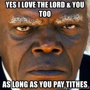 Django Stephen  - Yes I love the Lord & you too As long as you pay tithes