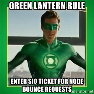 Green Lantern - Green Lantern Rule Enter SIQ ticket for node bounce requests