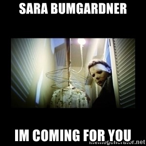 Michael Myers - Sara Bumgardner Im coming for you