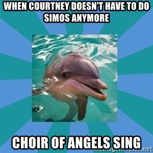 Dyscalculic Dolphin - When Courtney doesn't have to do SIMOS anymore Choir of angels sing