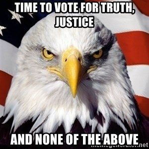 Freedom Eagle  - time to vote for truth, justice and none of the above