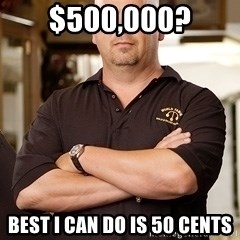 Pawn Stars Rick - $500,000? Best i can do is 50 cents
