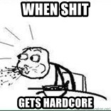 Cereal Guy Spit - when shit gets hardcore