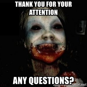 scary meme - Thank You for your attention Any Questions?