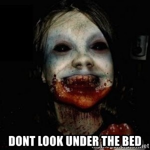 scary meme -   dont look under the bed