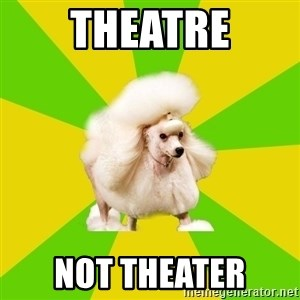 Pretentious Theatre Kid Poodle - Theatre not theater