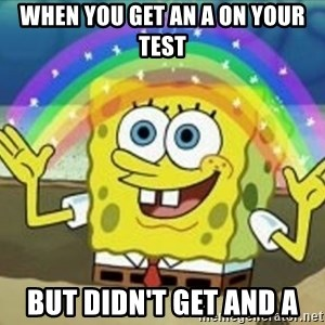 Bob esponja imaginacion - When You Get an A on your test But didn't get and A