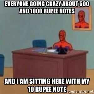 60s spiderman behind desk - Everyone going crazy about 500 and 1000 rupee notes And I am sitting here with my 10 rupee note