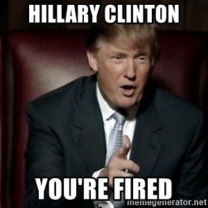 Donald Trump - HILLARY CLINTON YOU'RE FIRED