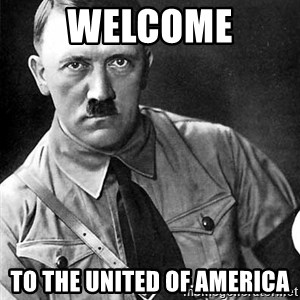 Hitler Advice - welcome to the united of america