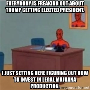 60s spiderman behind desk - everybody is freaking out about Trump getting elected president. I just setting here figuring out how to invest in legal majuana production.