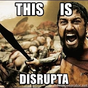 This Is Sparta Meme - This      Is Disrupta