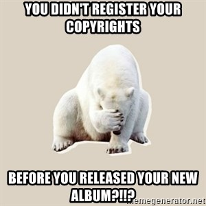 Bad RPer Polar Bear - You didn't register your copyrights before you released your new album?!!?