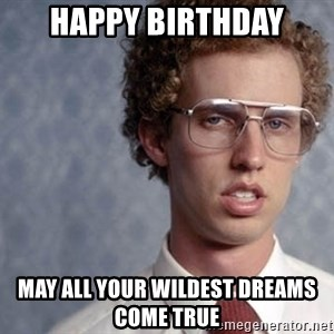 Napoleon Dynamite - HAPPY BIRTHDAY MAY ALL YOUR WILDEST DREAMS COME TRUE