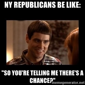 """Lloyd-So you're saying there's a chance! - NY Republicans be like: """"So you're telling me there's a chance?"""""""