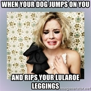 Crying Girl - When your dog jumps on you And rips your lularoe leggings