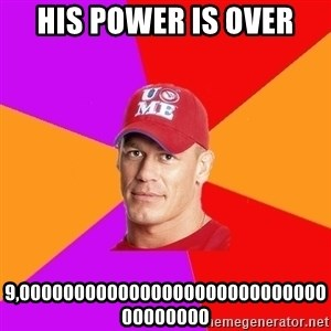 Hypocritical John Cena - his power is over 9,000000000000000000000000000000000000