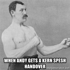 overly manly man -  when andy gets a kern spesh handover