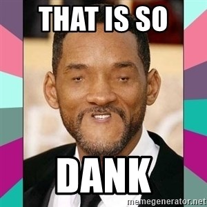woll smoth - That is so  Dank
