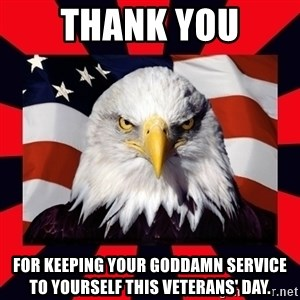 Bald Eagle - Thank You For Keeping Your Goddamn Service To Yourself This Veterans' Day.