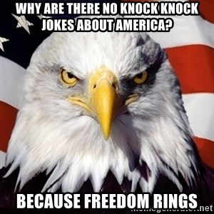 Freedom Eagle  - Why are there no knock knock jokes about America? Because freedom rings