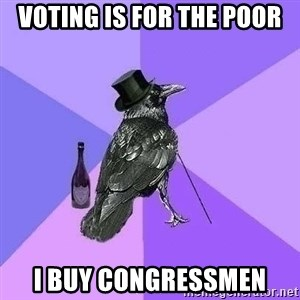Rich Raven - Voting is for the poor I buy congressmen