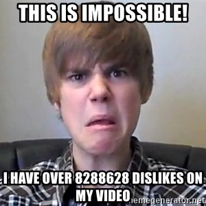 Justin Bieber 213 - this is impossible! i have over 8288628 dislikes on my video