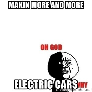Oh god why - makin more and more electric cars