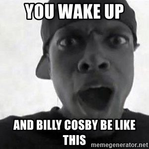 Chris TUcker - You wake up  And billy cosby be like this