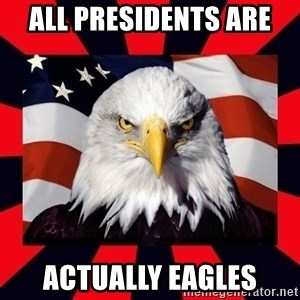 Bald Eagle - All presidents are  actually Eagles