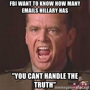 "Jack Nicholson - You can't handle the truth! - FBI WANT TO KNOW HOW MANY EMAILS HILLARY HAS ""YOU CANT HANDLE THE TRUTH"""