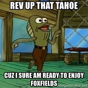 Rev Up Those Fryers - rev up that tahoe cuz i sure am ready to enjoy foxfields