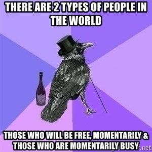 Rich Raven - there are 2 types of people in the world those who will be free, momentarily & those who are momentarily busy