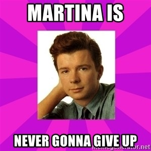 RIck Astley - Martina is  never gonna give up