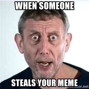 Michael Rosen  - WHEN SOMEONE STEALS YOUR MEME
