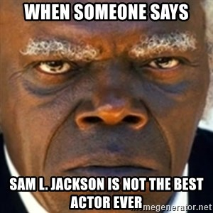 Django Stephen  - When someone says sam l. jackson is not the best actor ever
